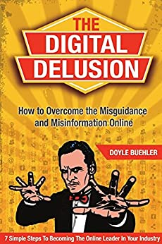 The Digital Delusion >>> How To Overcome the Misguidance and Misinformation Online <<<: Online Business ''Learn The 7 Success Habits Which Will Transform Your Business Online'' by [Buehler, Doyle]