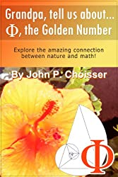 Grandpa, Tell Us About Phi, the Golden Number: Explore the amazing connection between nature and math! (English Edition)