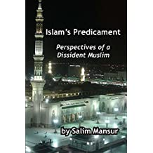 Islam's Predicament: Perspectives of a Dissident Muslim
