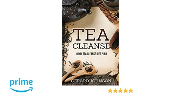 Amazon.com: Tea Cleanse: Your Tea Cleanse Diet Plan: 10 Day Tea Cleanse  Diet Plan To Lose Weight, Improve Health And Boost Your Metabolism (Tea  Cleanse, ...