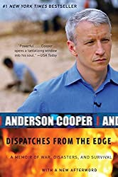Dispatches from the Edge: A Memoir of War, Disasters, and Survival by Anderson Cooper (2007-05-08)