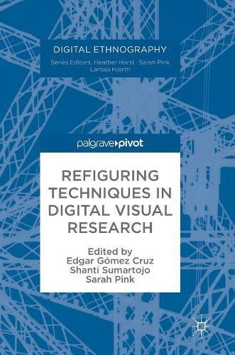 Refiguring Techniques in Digital Visual Research (Digital Ethnography) by Palgrave Macmillan