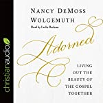 Adorned: Living out the Beauty of the Gospel Together | Nancy DeMoss Wolgemuth