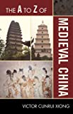 The A to Z of Medieval China, Victor Cunrui Xiong, 0810875756