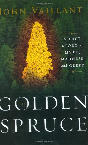 The Golden Spruce: A True Story of Myth, Madness, and Greed ()