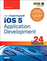 Sams Teach Yourself iOS 5 Application Development in 24 Hours, 3rd Edition Front Cover