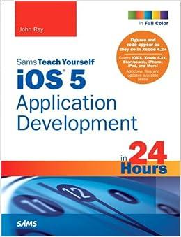 Book Sams Teach Yourself iOS 5 Application Development in 24 Hours (Sams Teach Yourself...in 24 Hours)