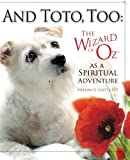 And Toto, Too:: The Wizard of Oz as a Spiritual Adventure