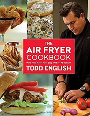 The Air Fryer Cookbook: Deep-Fried Flavor Made Easy, Without All The Fat