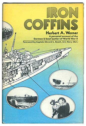 Iron Coffins, A Personal Accont of the German U-Boat Battles of World War - Coffins Iron