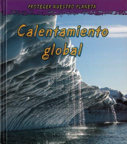 Calentamiento global / Global Warming (Proteger Nuestro Planeta / Protect Our Planet) por Angela Royston