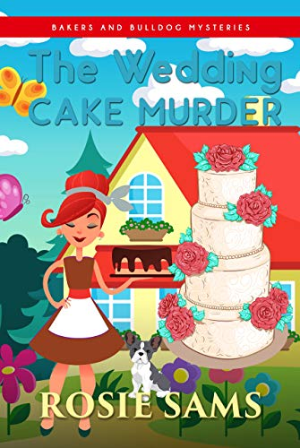 The Wedding Cake Murder (Bakers and Bulldogs Mysteries Book 12) by [Sams, Rosie]