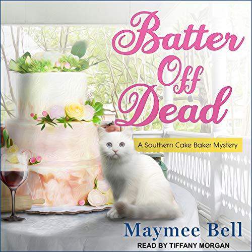 (Batter Off Dead: Southern Cake Baker Mystery, Book 2)