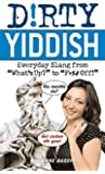 "Dirty Yiddish: Everyday Slang from ""What's Up?"" to ""F*%# Off!"" (Dirty Everyday Slang)"