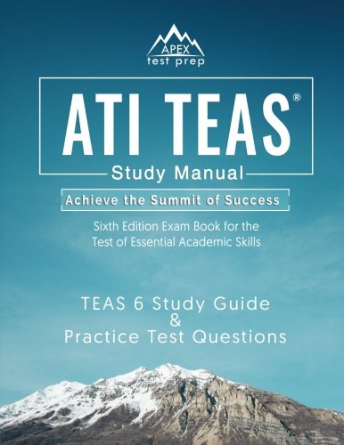 ATI TEAS Study Manual Sixth Edition: TEAS 6 Test Study Guide & Practice Test Questions 6th Edition Exam Book for the Test of Essential Academic Skills: (APEX Test Prep)