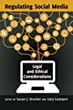 Regulating Social Media : Legal and Ethical Considerations, Drucker, Susan J. and Gumpert, Gary, 1433114836