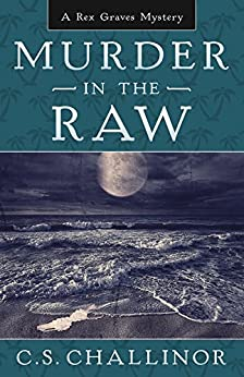 Murder in the Raw (Rex Graves Mystery Book 2) by [Challinor, C.S.]
