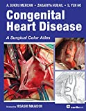 Congenital Heart Disease: A Surgical Color Atlas, A. Sukru Mercan, Zakariya Hubail, S. Yen Ho, 1935395904