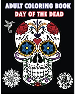 adult coloring book day of the dead an adult coloring book featuring sugar skull and