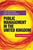 Public Management in the United Kingdom : A New Introduction, Burnham, June and Horton, Sylvia, 023057629X