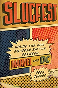 Slugfest: Inside the Epic, 50-year Battle Between Marvel and DC by Reed Tucker