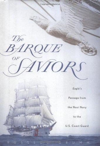 The Barque of Saviors: Eagle's Passage from the Nazi Navy to the U.S. Coast Guard (Nazi Flag Eagle)