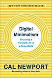 Digital Minimalism: Choosing a Focused Life in a Noisy World
