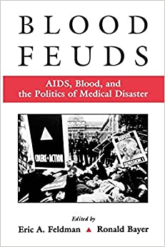 Blood Feuds: Aids, Blood, And The Politics Of Medical Disaster por Eric Feldman