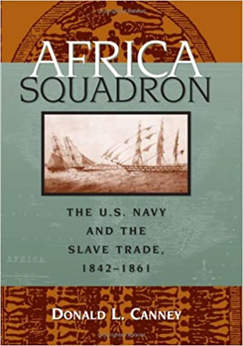 Image result for African Squadron: The US Navy and the Slave Trade, 1842-1861, Donald L. Canney,