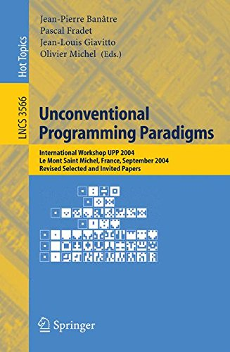 Unconventional Programming Paradigms: International Workshop UPP 2004, Le Mont Saint Michel, France, September 15-17, 2004, Revised Selected and Invited Papers (Lecture Notes in Computer Science) by Brand: Springer