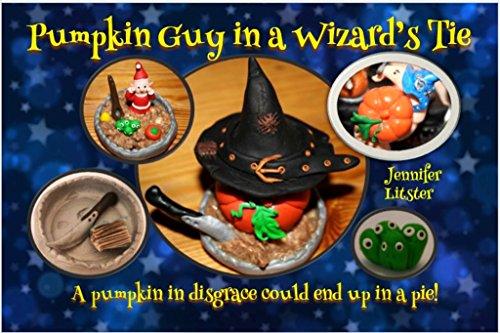 Pumpkin Guy in a Wizard's Tie: A pumpkin in disgrace could end up in a pie! (Pumpkin Pat Book 2)]()