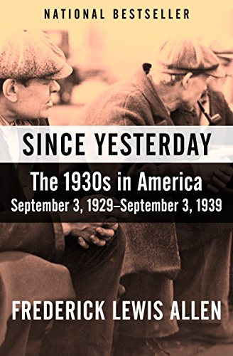Since Yesterday: The 1930s in America, September 3, 1929-September 3, 1939 ()