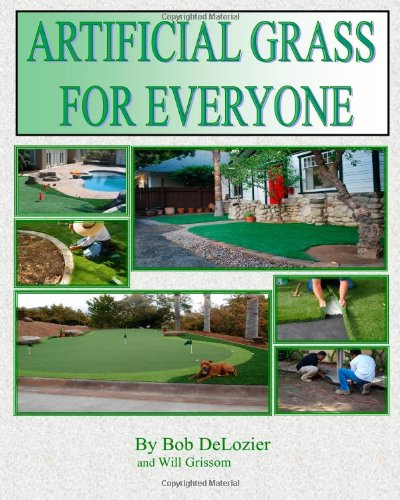 Artificial Grass for Everyone: Ultimate Do It Yourself Guide To Installing Artificial Grass