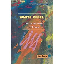 White Rebel: The Life and Times of T.T.Lewis