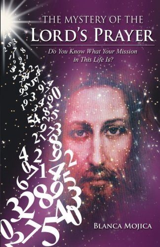 The Mystery of the Lord's Prayer: Do You Know What Your Mission in This Life Is?