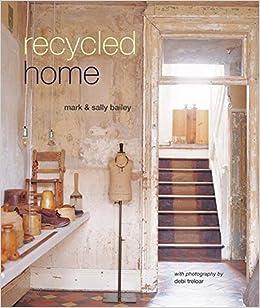 amazon com recycled home 9781849758796 mark bailey sally bailey