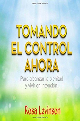 Download Tomando El Control Ahora: Para Alcanzar la Plenitud y Vivir en la Intencion (Spanish Edition) ebook