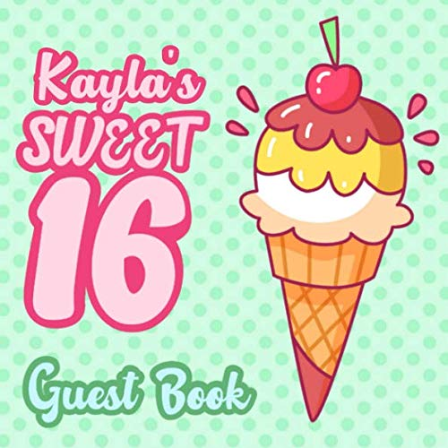 Kayla Mint - Kayla's Sweet 16 Guest Book: 16th Birthday Guest Book for Girls Named Kayla - Pink & Mint Green Polka Dot for Sixteen Year Old - Kayla Birthday Book - ... Space for Message  (112 Pages 8.25 x 8.25)
