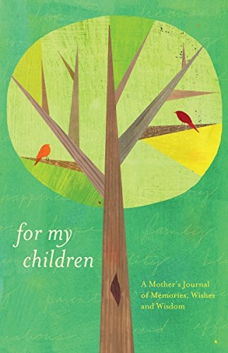 For My Children: A Mother's Journal of Memories, Wishes and Wisdom
