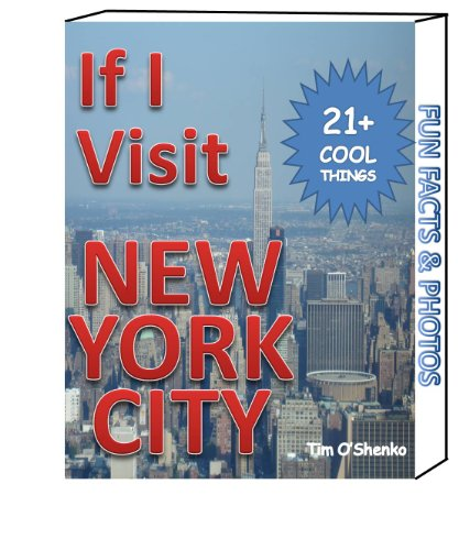 If I Visit New York City NYC: 21 cool things to do and places to visit in NYC with fun facts and photos (If I Visit Travel Series for Younger Readers) (Places To Visit In New York For Kids)