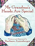 My Grandma's Hands Are Special, Barbara Antesberger, 1615827307