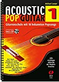 Acoustic Pop Guitar 1: Gitarrenschule mit 18 bekannten Popsongs incl. CD