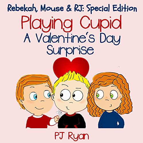 Playing Cupid: A Valentine's Day Surprise: Rebekah, Mouse, & RJ: Special Edition