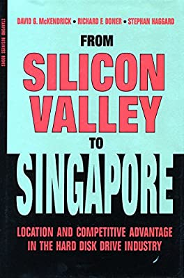 From Silicon Valley to Singapore: Location and Competitive Advantage in the Hard Disk Drive Industry (Stanford Business Books) from Stanford Business Books