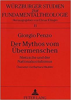 Book Der Mythos Vom Uebermenschen: Nietzsche Und Der Nationalsozialismus (Wuerzburger Studien Zur Fundamentaltheologie)