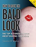 HOW TO ROCK THE BALD LOOK - The top 10 things to know about...