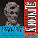 Abraham Lincoln: A Life 1860-1861: An Election Victory, Threats of Secession, and Appointing a Cabinet Audiobook by Michael Burlingame Narrated by Sean Pratt