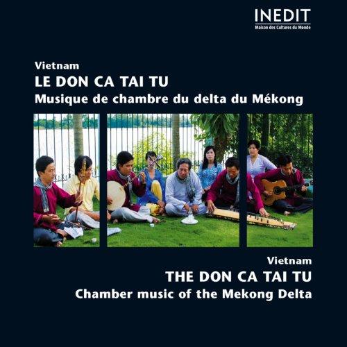 Vietnam : Le Don Ca Tai Tu (Musique de chambre du delta du Mkong - Chamber Music of the Mekong Delta)