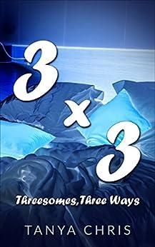 Three By Three: Threesomes, Three Ways by [Chris, Tanya]