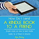 How Do I Lend a Kindle Book to a Friend: Simple Steps on How to Lend Kindle Books to a Friend in Minutes